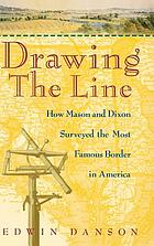 Drawing the line : How Mason and Dixon surveyed the most famous border in America