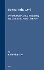 Depicting the Word : Byzantine iconophile thought of the eighth and ninth centuries