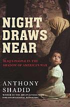 Night draws near : Iraq's people in the shadow of America's warNight draws near : Iraq's people in the shadow of America's warNight draws near