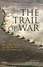 The trail of war : on the track of 'Big Horse' in Central Asia