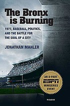 The Bronx is burning : 1977, baseball, politics, and the battle for the soul of a city