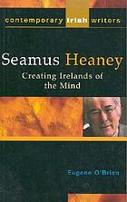 Seamus Heaney : creating Irelands of the mind
