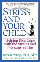 Stress and your child : helping kids cope with the strains and pressures of life