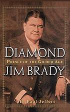 Diamond Jim Brady : prince of the Gilded Age