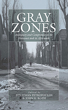 Gray zones : ambiguity and compromise in the Holocaust and its aftermath