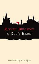 A dog's heart : a monstrous story