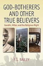 God-botherers and other true believers : Gandhi, Hitler, and the religious right