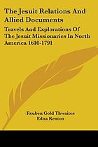 The Jesuit relations and allied documents; travels and explorations of the Jesuit missionaries in North America (1610-1791)