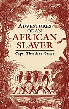 Adventures of an African slaver; an account of the life of Captain Theodore Canot, trader in gold, ivory, and slaves on the coast of Guinea