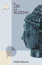 The life of the Buddha : according to the Pali Canon