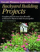 Backyard building projects : complete plans for more than 40 useful or decorative objects to make for your garden