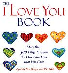"The ""I love you"" book : more than 500 ways to show the ones you love that you care The post-Byzantine monuments of the Pontos : a source book"