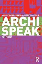 Archispeak : an illustrated guide to architectural termsArchispeak : an illustrated guide to architectural design terms
