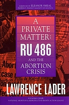 A private matter : RU 486 and the abortion crisis