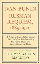 Ivan Bunin : Russian requiem, 1885-1920 : a portrait from letters, diaries, and fiction