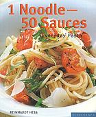 1 noodle, 50 sauces : everyday pasta