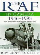 The RAF in camera : archive photographs from the Public Record Office and the Ministry of Defence, 1946-1995