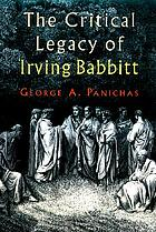 The critical legacy of Irving Babbitt : an appreciation