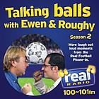 Talking balls with Ewen & Roughy. more laugh out loud moments from the Real football phone-in