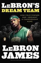 LeBron's dream team : how five friends made history
