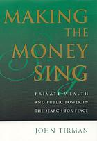 Making the money sing : private wealth and public power in the search for peace