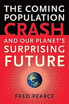 The coming population crash and our planet's surprising future