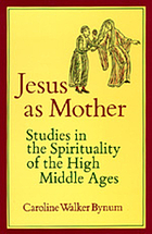 Jesus as mother : studies in the spirituality of the High Middle Ages