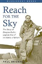 Reach for the sky; the story of Douglas Bader, legless ace of the Battle of Britain