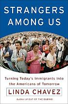 Strangers among us : turning today's immigrants into the americans of tomorrow