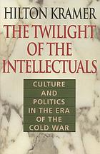 The twilight of the intellectuals : culture and politics in the era of the Cold War