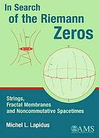 In search of the Riemann zeros : strings, fractal membranes and noncommutative spacetimes