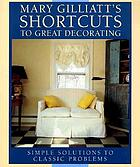 Mary Gilliatt's short cuts to great decorating : simple solutions to classic problems