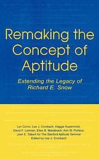 Remaking the concept of aptitude : extending the legacy of Richard E. Snow
