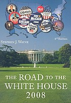 The road to the White House 2008 : the politics of presidential elections