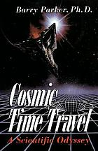 Cosmic time travel : a scientific odyssey