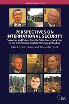 Perspectives on international security : speeches and papers from the 50th anniversary year of the International Institute for Strategic StudiesPerspectives on international security
