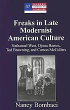 Freaks in late modernist American culture : Nathanael West, Djuna Barnes, Tod Browning, and Carson McCullers