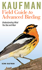 Kaufman field guide to advanced birding : understanding what you see and hear