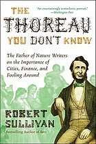 The Thoreau you don't know : the father of nature writers on the importance of cities, finance, and fooling around