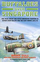 Buffaloes over Singapore : RAF, RAAF, RNZAF and Dutch Brewster fighters in action over Malaya and the East Indies 1941-42