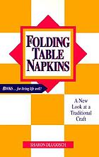 Folding table napkins : a new look at a traditional craft