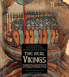 The real Vikings : craftsmen, traders, and fearsome raiders