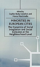 Minorities in European cities : the dynamics of social integration and social exclusion at the neighborhood level