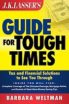J.K. Lasser's guide for tough times : tax and financial solutions to see you through