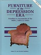 Furniture of the depression era : furniture and accessories of the 1920s, 1930s, and 1940s