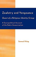 Zealotry and vengeance : quest of a religious identity group : a sociopolitical account of the Rabin assassination