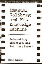 Emanuel Goldberg and his knowledge machine : information, invention, and political forces