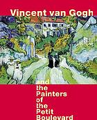 Vincent Van Gogh and the painters of the petit boulevardVincent van Gogh and the painters of the Petit Boulevard : [Charles Angrand, Louis Anquetin, Emile Bernard, Paul Gauguin, Vincent van Gogh, Camille Pissarro, Lucien Pissarro, Paul Signac, Georges Seurat, Henri de Toulouse-Lautrec; on the occasion of the Exhibition Vincent van Gogh and the Painters of the Petit Boulevard; Saint Louis Art Museum, February 17 - May 13, 2001; Städelsches Kunstinstitut und Städtisches Galerie, Frankfurt, June 8 - September 2, 2001]