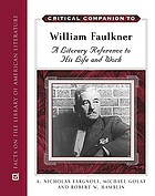 Critical companion to William Faulkner : a literary reference to his life and work