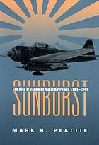 Sunburst : the rise of Japanese naval air power, 1909-1941